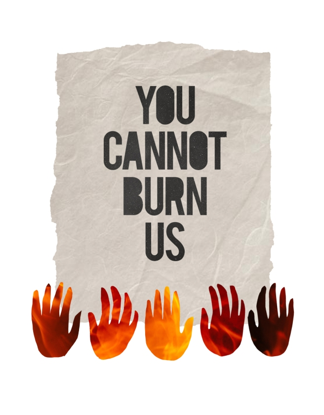 You Cannot Burn Us